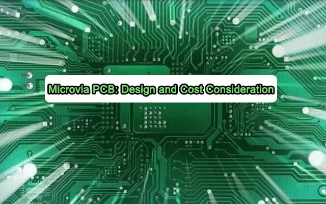 Microvia PCB: Design and cost consideration