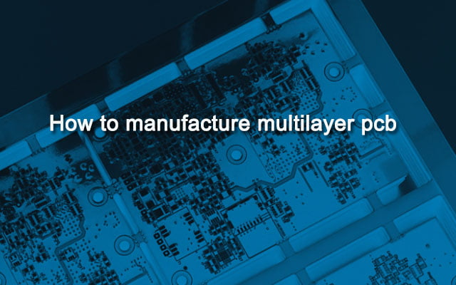 How to manufacture multilayer PCB