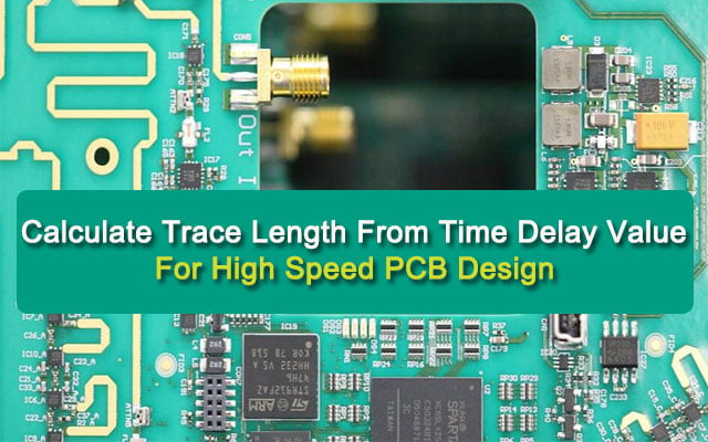 Calculate Trace Length From Time Delay Value For High Speed PCB Design