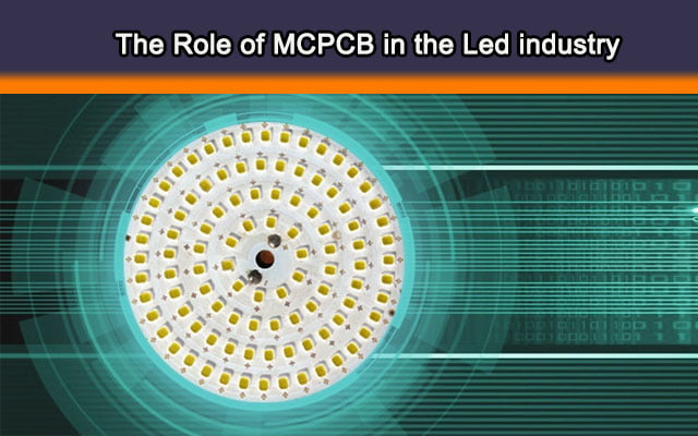 The Role of MCPCB (Metal core PCB) in the Led industry