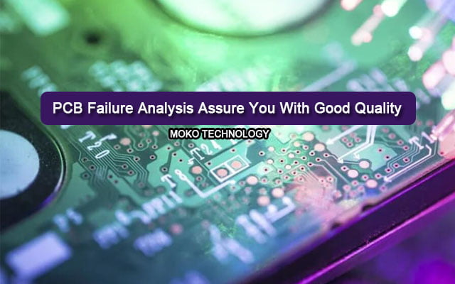 PCB Failure Analysis Assure You With Good Quality